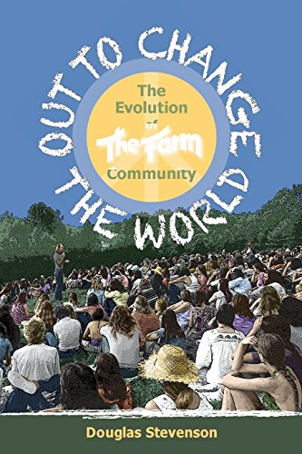 Out to Change the World: The Evolution of The Farm Community: Stevenson, Douglas