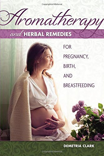 9781570673283: Aromatherapy and Herbal Remedies for Pregnancy, Birth, and Breastfeeding