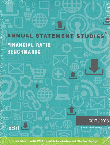 Annual Statement Studies: Financial Ratio Benchmarks 2012 - 2013 (The Risk Management Association):...