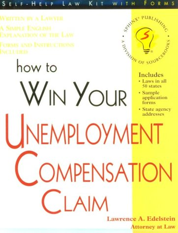 How to Win Your Unemployment Compensation Claim (Self-Help Law Kit): Lawrence A. Edelstein