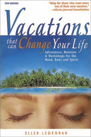 9781570713910: Vacations That Can Change Your Life: Adventures, Retreats and Workshops for the Mind, Body and Spirit