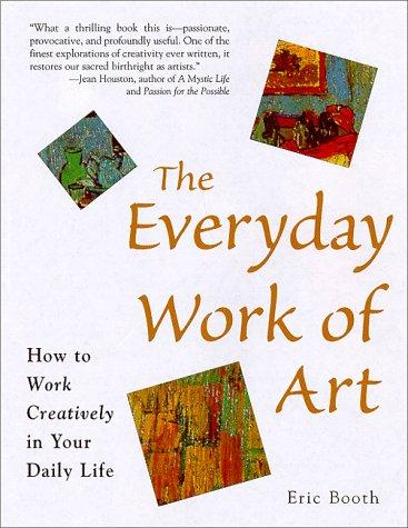 The Everyday Work of Art: Awakening the: Booth, Eric