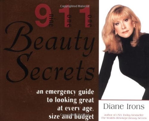 911 Beauty Secrets: An Emergency Guide to Looking Great at Every Age, Size and Budget: Irons, Diane
