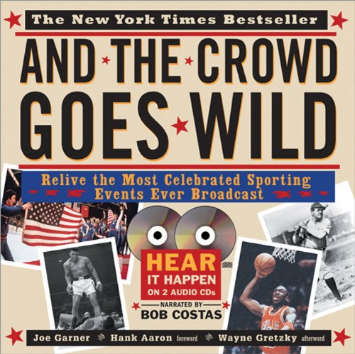 And the Crowd Goes Wild: Relive the Most Celebrated Sporting Events Ever Broadcast (Book and Hear...
