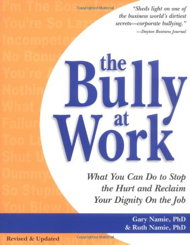 9781570715341: The Bully at Work: What You Can Do to Stop the Hurt and Reclaim Your Dignity on the Job