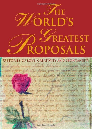 9781570715792: The World's Greatest Proposals: 75 Stories of Love, Creativity and Spontaneity