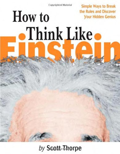 9781570715853: How to Think Like Einstein: Simple Ways to Break the Rules and Discover Your Hidden Genius