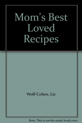 Mom's Best Loved Recipes: Liz Wolf-Cohen