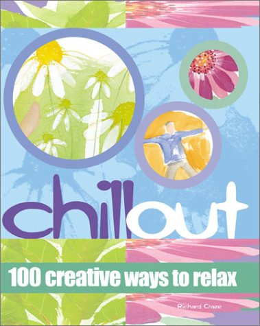 9781570716737: Chill Out: 100 Creative Ways to Relax