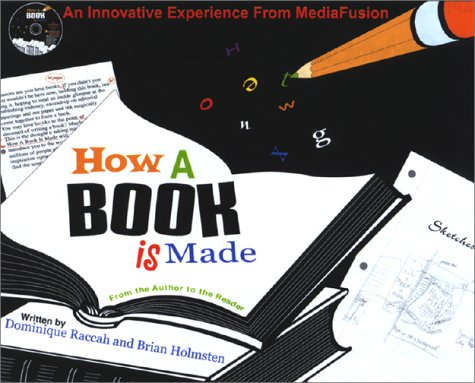 How a Book is Made: From the Author to the Reader with CDROM (1570717168) by Raccah, Dominique; Holmsten, Brian