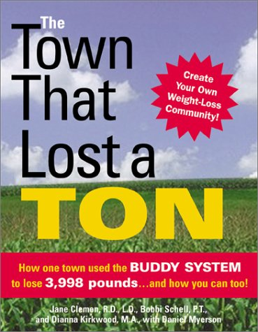 The Town That Lost a Ton: How One Town Used the Buddy System to Lose 3,998 Pounds. and How You Can ...