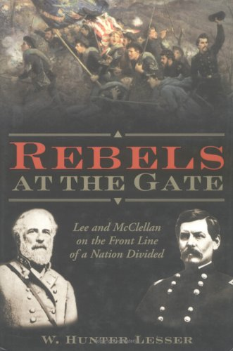 Rebels At The Gate: Lee And Mcclellan On The Front Line Of A Nation Divided