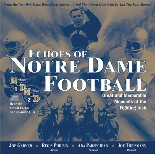 ECHOES OF NOTRE DAME FOOTBALL: GREAT AND MEMORABLE MOMENTS OF THE FIGHTING IRISH (WITH 2 AUDIO CDS)...