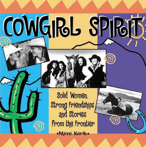 9781570717703: Cowgirl Spirit: Strong Women, Solid Friendships and Stories from the Frontier