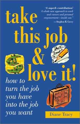 9781570718465: Take This Job and Love It: How to Turn the Job You Have into the Job You Want