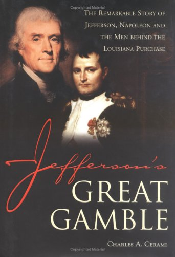 9781570719455: Jefferson's Great Gamble: The Remarkable Story of Jefferson, Napoleon and the Men Behind the Louisiana Purchase