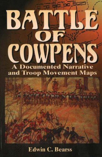 Battle of Cowpens: A Documented Narrative and Troop Movement Maps: BEARSS, Edwin C.