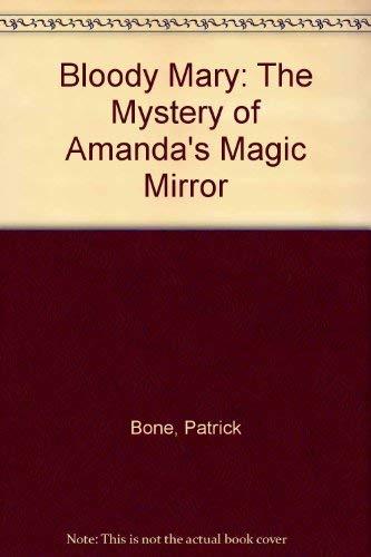 Bloody Mary: The Mystery of Amanda's Magic Mirror: Patrick Bone