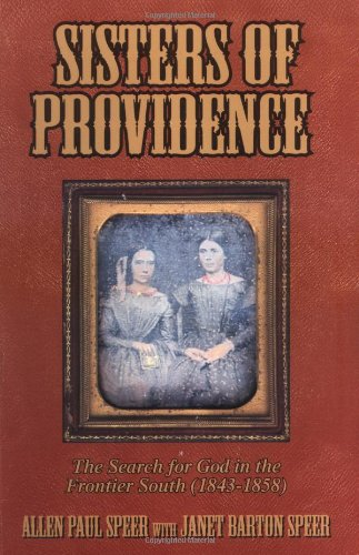 Sisters of Providence: The Search for God in the Frontier South (1843-1858): Speer, Allen Paul, ...
