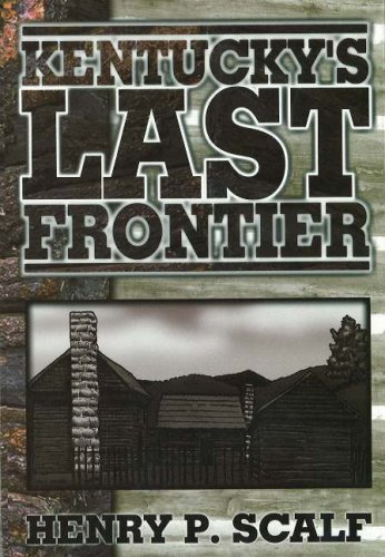 KENTUCKY'S LAST FRONTIER: Scalf, Henry P.