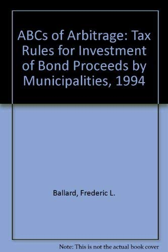 9781570730443: ABCs of Arbitrage: Tax Rules for Investment of Bond Proceeds by Municipalities, 1994