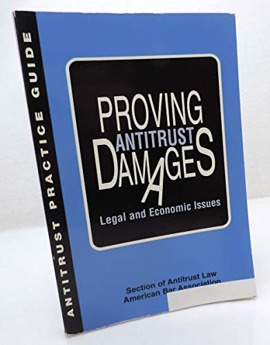 9781570732362: Proving antitrust damages: Legal and economic issues (Antitrust practice guide)