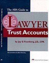 The ABA Guide to Lawyer Trust Accouts: Foonberg, Jay G.