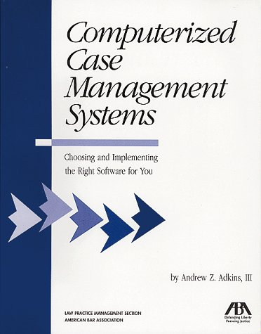 Computerized Case Management Systems (5110409): Adkins, Andrew Z.
