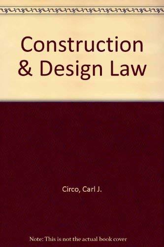 Construction & Design Law: Circo, Carl J.;Little, Christopher H.