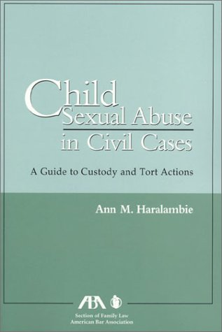 Child Sexual Abuse in Civil Cases: A: HAralambie, Ann M.