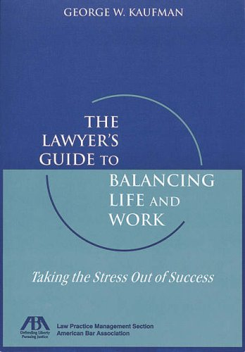 9781570737008: The Lawyer's Guide to Balancing Life and Work: Taking the Stress Out of Success