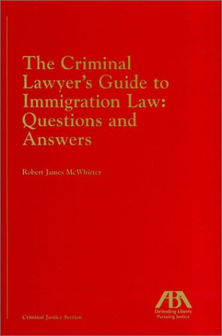 The Criminal Lawyer's Guide to Immigration Law: McWhirter, Robert James