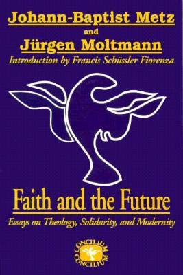 9781570750168: Faith and the Future: Essays on Theology, Solidarity, and Modernity (Concilium)
