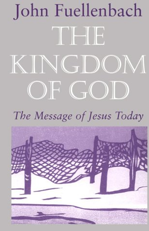 The Kingdom of God: The Message of Jesus Today: John Fuellenbach