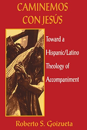 Caminemos Con Jesus: Toward a Hispanic/Latino Theology of Accompaniment: Roberto S. Goizueta
