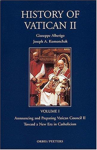 History of Vatican II: Announcing and Preparing Vatican Council II Toward a New Era in Catholicism:...