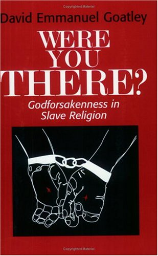 9781570750632: Were You There?: Godforsakenness in Slave Religion (Bishop Henry McNeal Turner/Sojourner Truth Series in Black Religion)