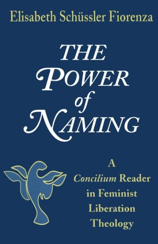 9781570750946: The Power of Naming: A Concilium Reader in Feminist Liberation Theology (Concilium Series (Maryknoll, Ny))