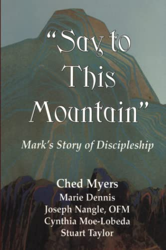 """Say to This Mountain"" Mark's Story of Discipleship (1570751005) by Ched Myers; Joseph Nangle; Cynthia Moe-Lobeda; Stuart Taylor; Marie Dennis"