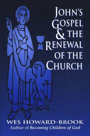 John's Gospel & the Renewal of the Church: Wes Howard-Brook