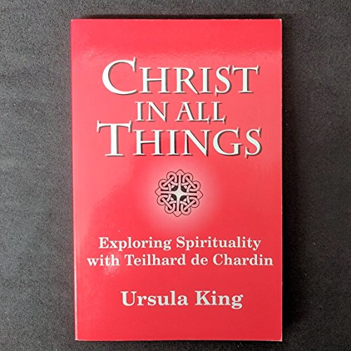 9781570751158: Christ in All Things: Exploring Spirituality with Teilhard De Chardin