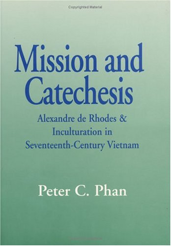Mission and Catechesis: Alexandre De Rhodes and: Phan, Peter C.,