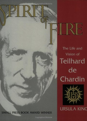 9781570751776: Spirit of Fire: The Life and Vision of Teilhard De Chardin