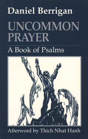 Uncommon Prayer: A Book of Psalms: Daniel Berrigan