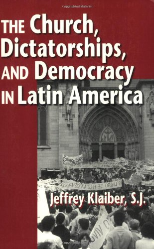 The Church, Dictatorships, and Democracy in Latin America: Klaiber, Jeffrey