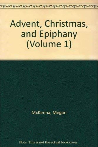 Advent, Christmas, and Epiphany: Stories and Reflections: McKenna, Megan