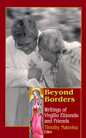 9781570752353: Beyond Borders: Writings of Virgilio Elizondo and Friends