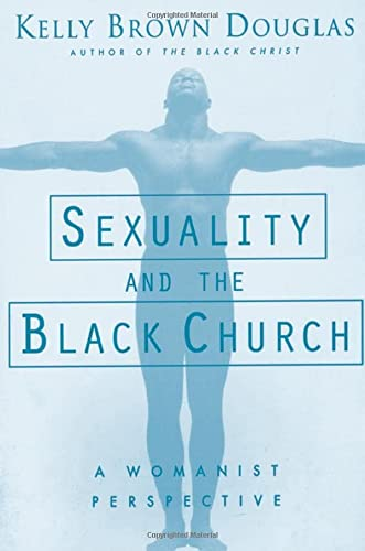 Sexuality and the Black Church: A Womanist: Kelly Brown Douglas,