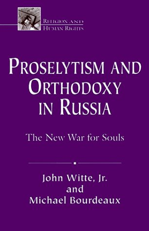 9781570752629: Proselytism and Orthodoxy in Russia: The New War for Souls (Religion & Human Rights Series)