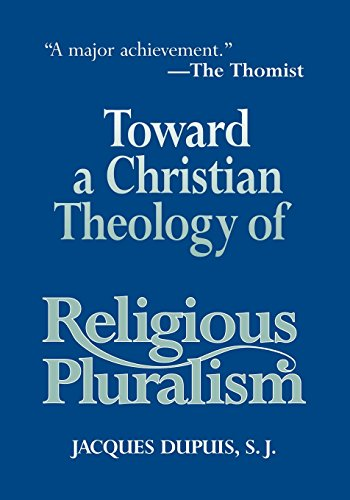 Toward a Christian Theology of Religious Pluralism: Dupuis, Jacques